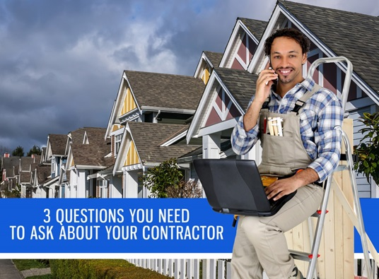 3 Questions To Ask About Your Contractor